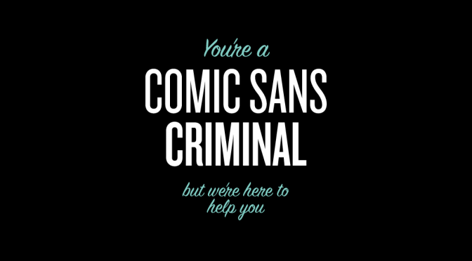 For all you Comic SansCriminals